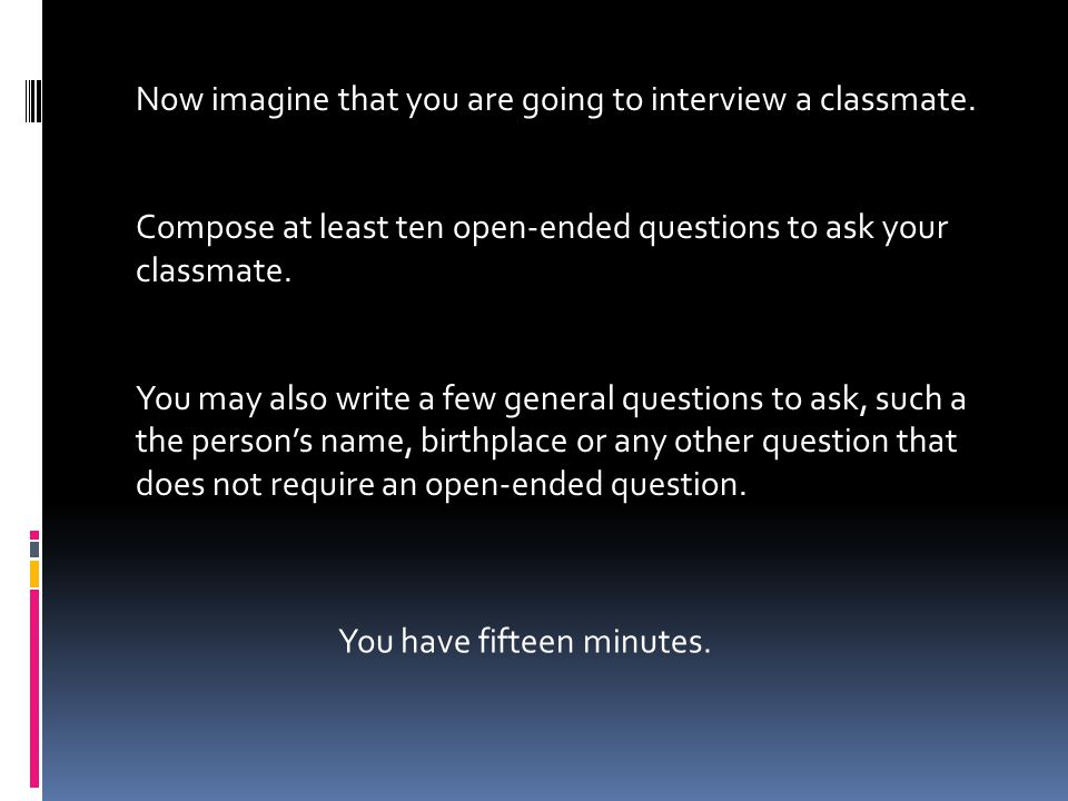 Now you will all interview one classmate and that classmate, in turn, will interview you.