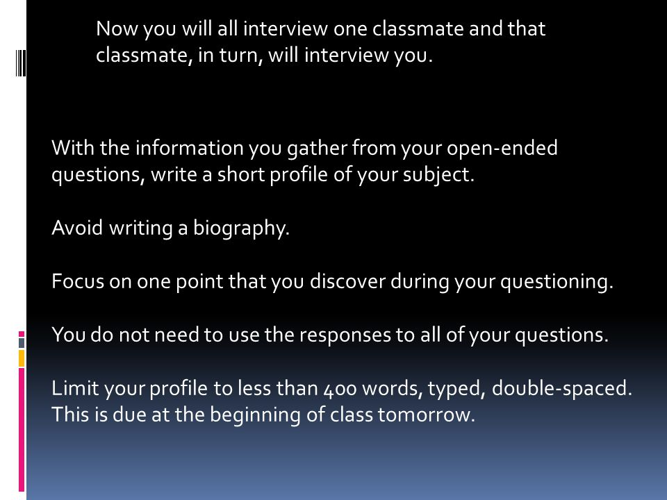 The second part of this lesson is similar to the first in that you will compose open-ended questions, conduct an interview and write a profile.