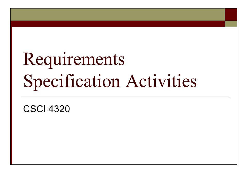 Requirements Specification Activities CSCI 4320
