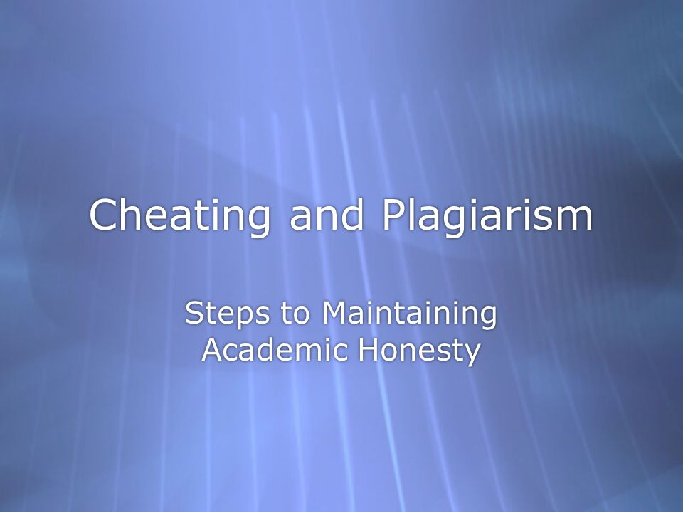 Cheating and Plagiarism Steps to Maintaining Academic Honesty