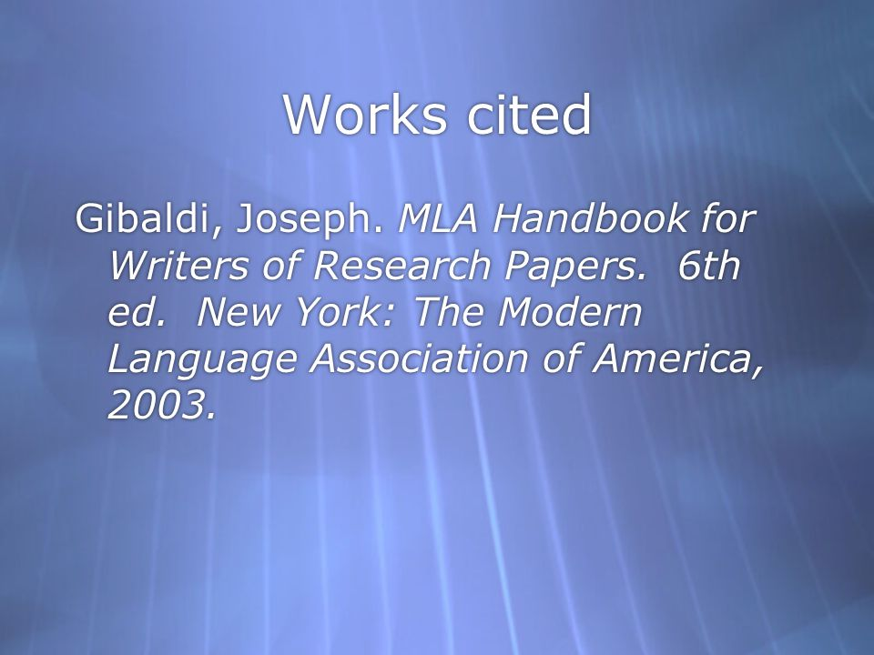 Works cited Gibaldi, Joseph. MLA Handbook for Writers of Research Papers.