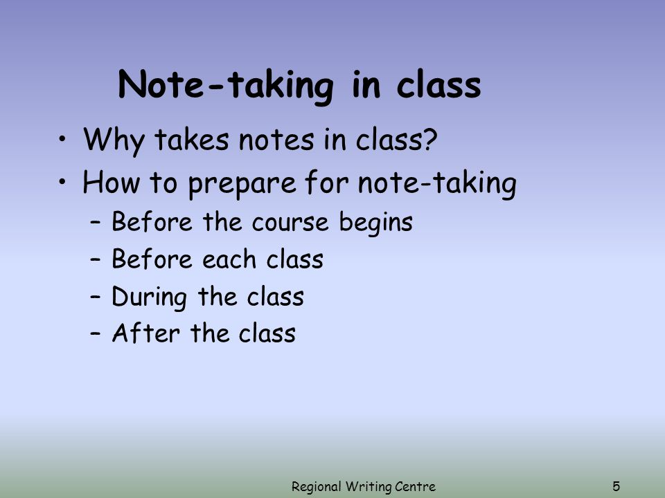 Regional Writing Centre5 Note-taking in class Why takes notes in class.