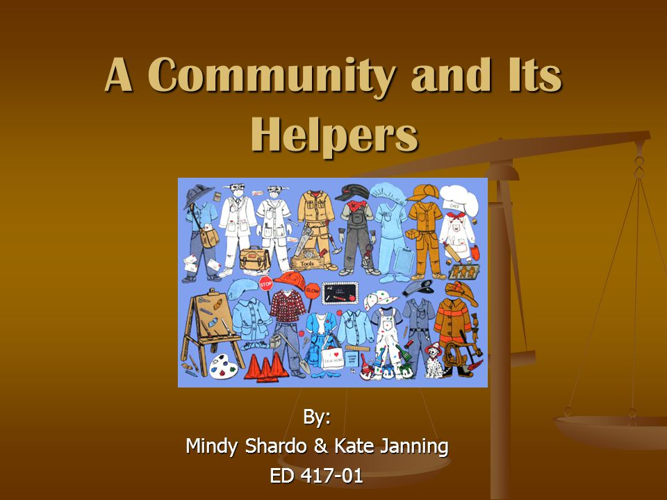The Community and Its Helpers Target Grade for lessons: 2 nd Target Grade for lessons: 2 nd Activities: Activities: Discuss what makes a community and describe its helpers, followed by a word search of community helpers Discuss what makes a community and describe its helpers, followed by a word search of community helpers Most Wanted posters Most Wanted posters Have a community helper come in and speak to the children about their occupation Have a community helper come in and speak to the children about their occupation