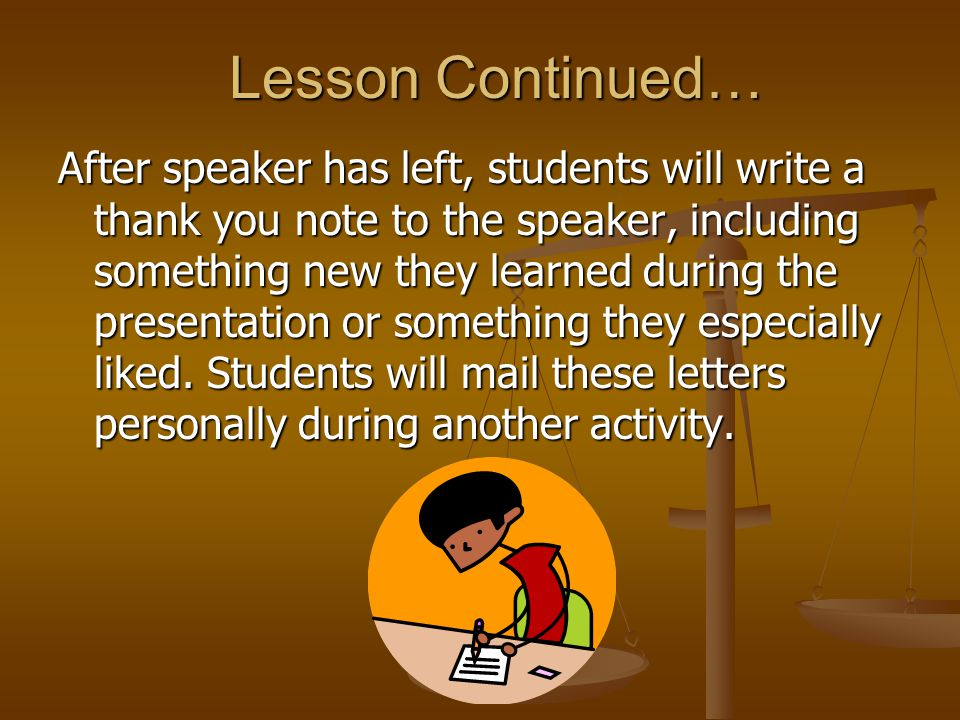 Lesson Continued… After speaker has left, students will write a thank you note to the speaker, including something new they learned during the presentation or something they especially liked.