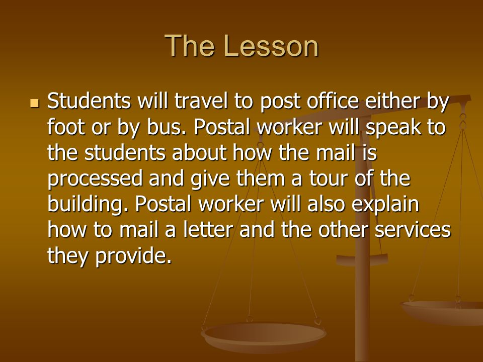 The Lesson Students will travel to post office either by foot or by bus.