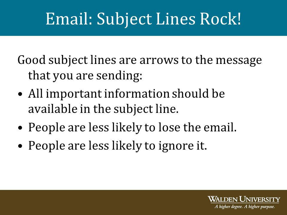 Email: Subject Lines Rock! Good subject lines are arrows to the message that you are sending: All important information should be available in the sub