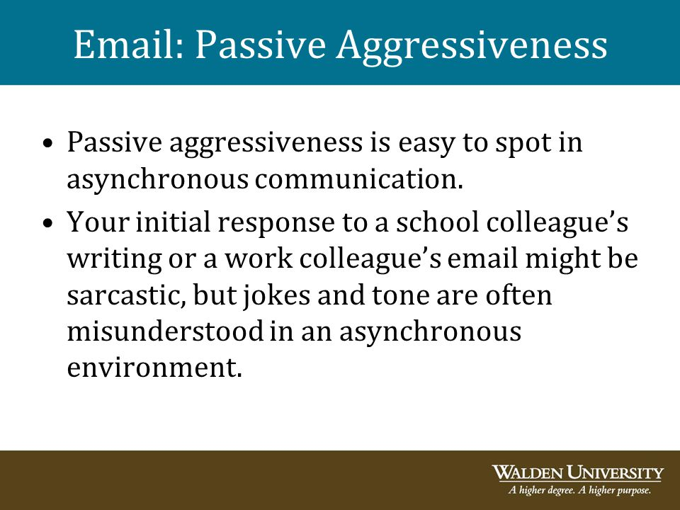 Email: Passive Aggressiveness Passive aggressiveness is easy to spot in asynchronous communication. Your initial response to a school colleague's writ