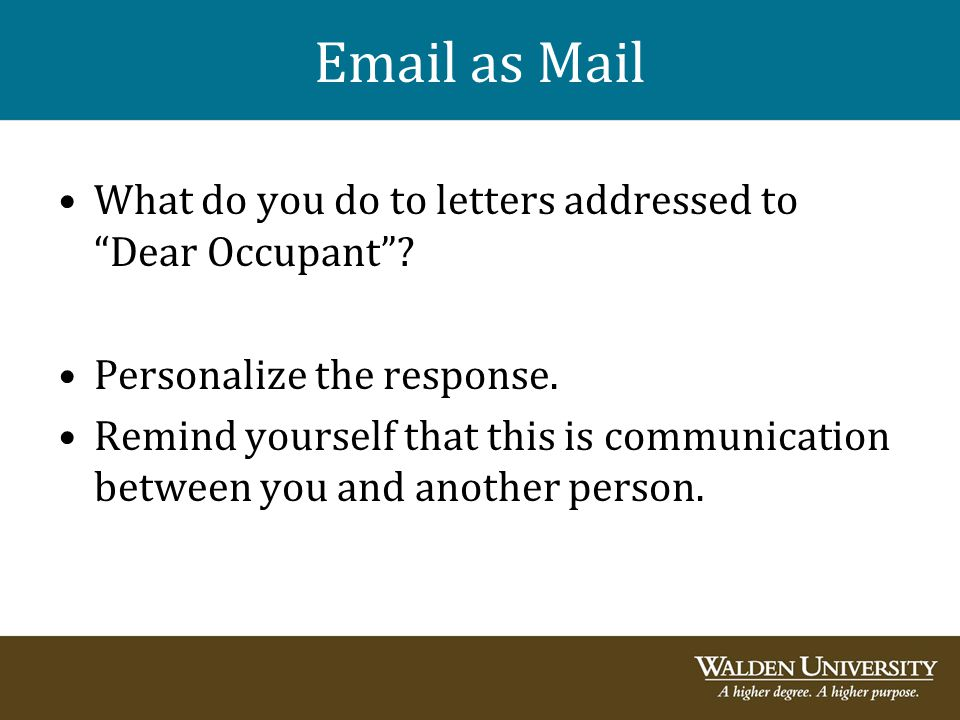 "Email as Mail What do you do to letters addressed to ""Dear Occupant""? Personalize the response. Remind yourself that this is communication between you"