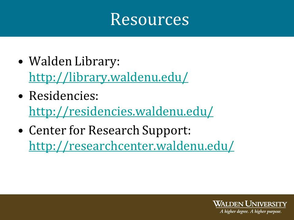 Resources Walden Library: http://library.waldenu.edu/ http://library.waldenu.edu/ Residencies: http://residencies.waldenu.edu/ http://residencies.wald