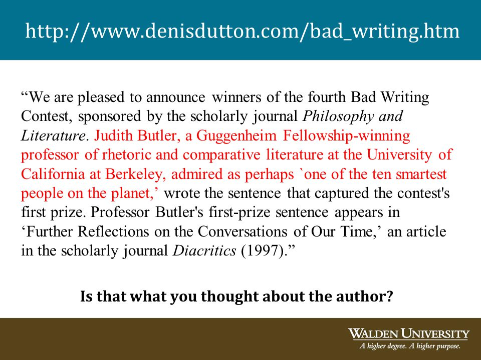 """We are pleased to announce winners of the fourth Bad Writing Contest, sponsored by the scholarly journal Philosophy and Literature. Judith Butler, a"