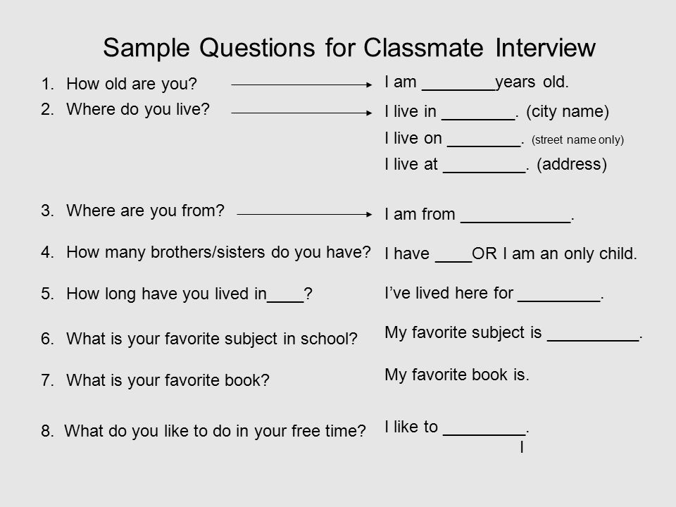 Sample Questions for Classmate Interview 1.How old are you.