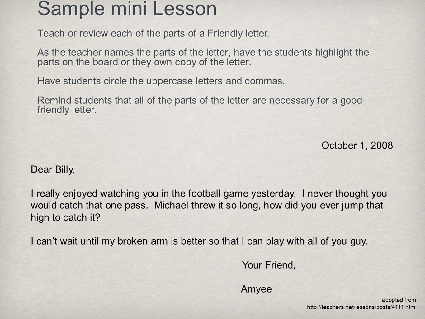 Sample mini Lesson Teach or review each of the parts of a Friendly letter. As the teacher names the parts of the letter, have the students highlight t