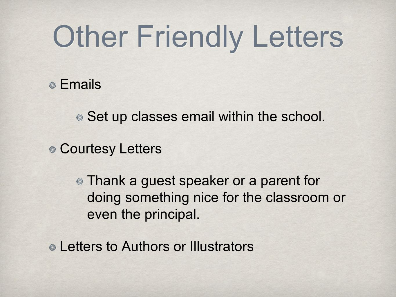 Other Friendly Letters Emails Set up classes email within the school. Courtesy Letters Thank a guest speaker or a parent for doing something nice for
