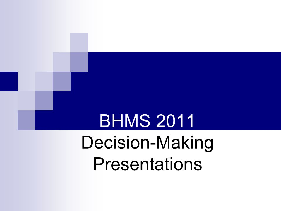 BHMS 2011 Decision-Making Presentations