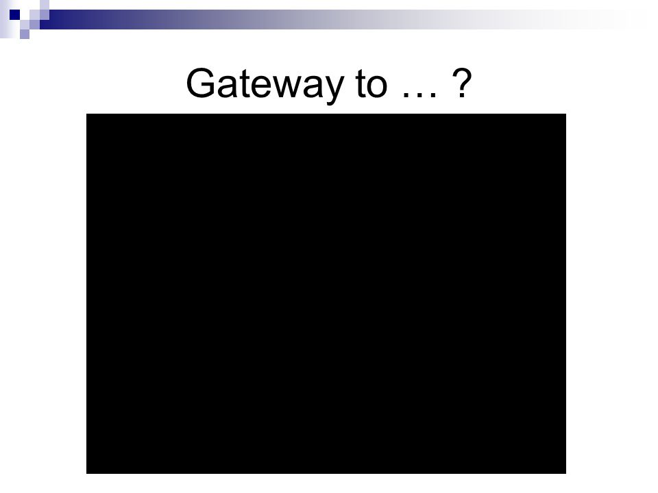 Gateway to … ?