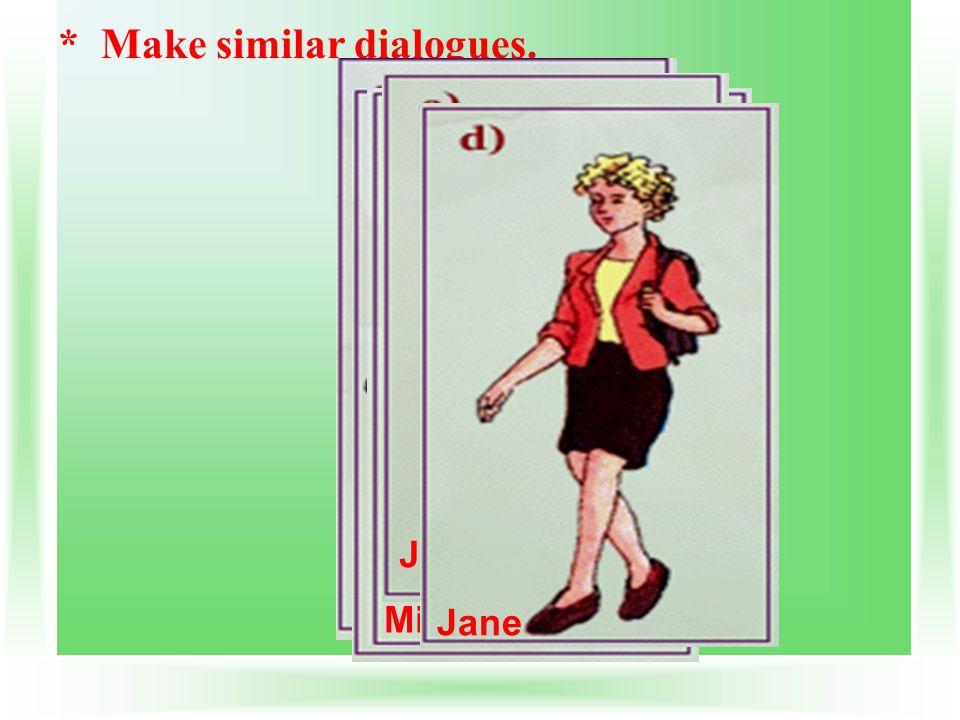 * Make similar dialogues. Mr. Nam Hoa Miss. Lien Jack Jane