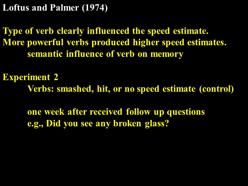 Loftus and Palmer (1974) Type of verb clearly influenced the speed estimate.