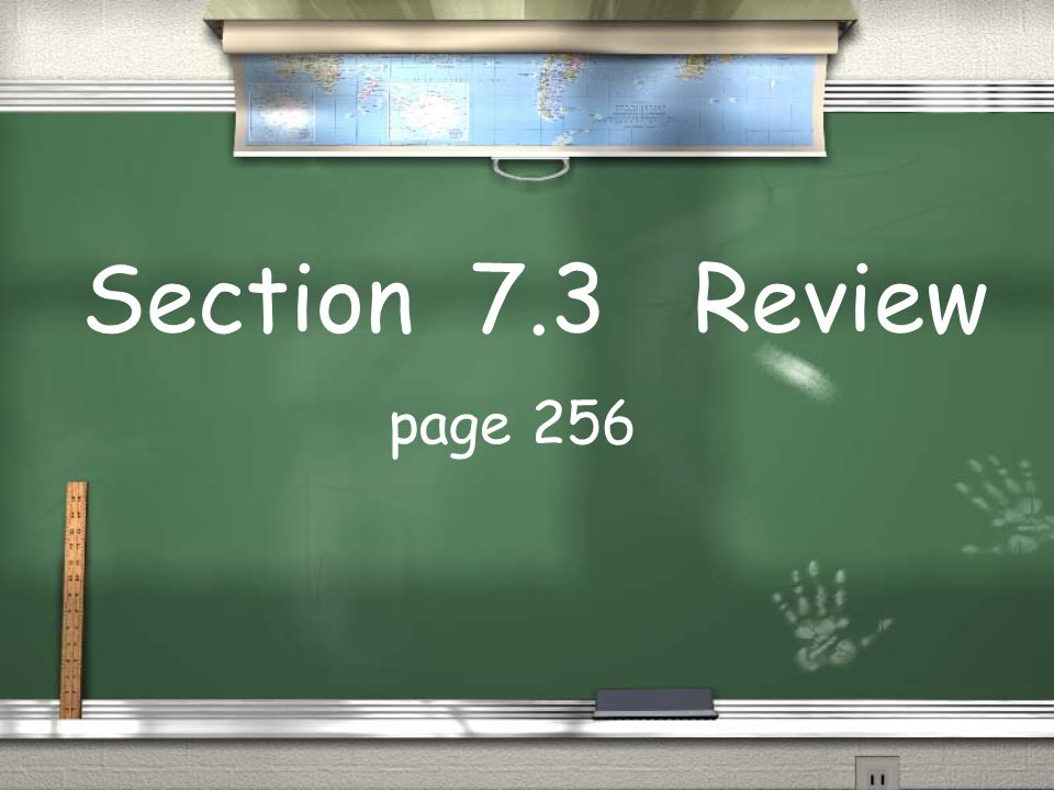 Section 7.3 Review page 256