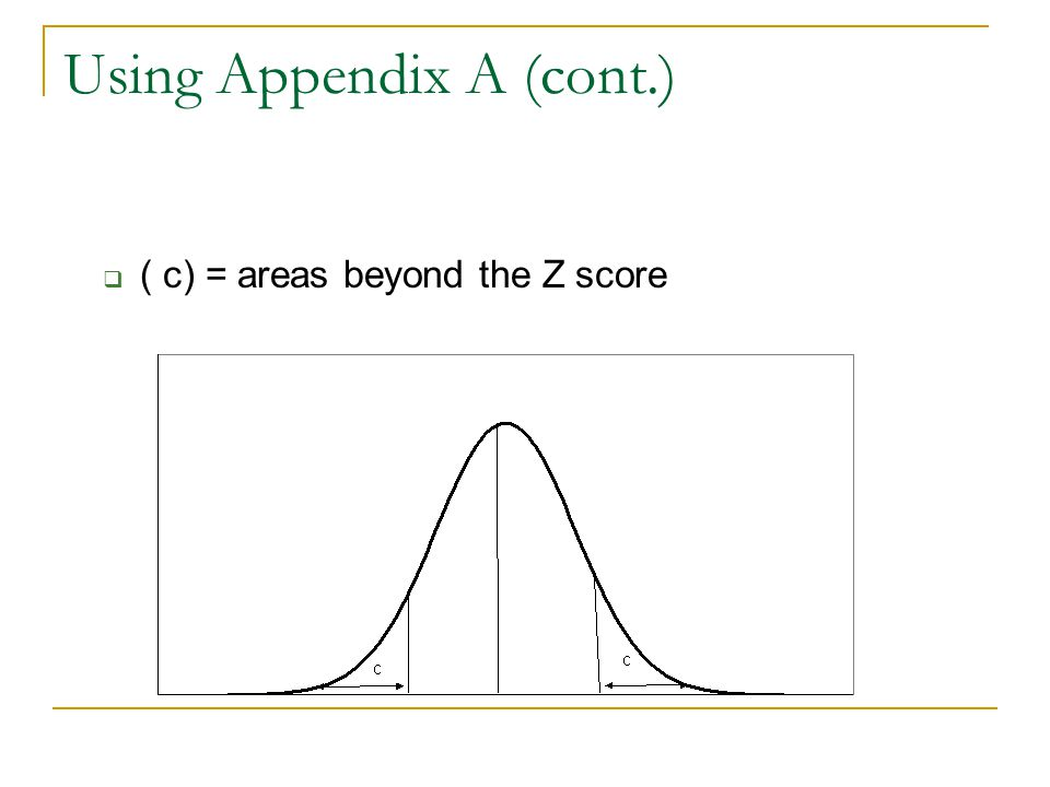 Using Appendix A (cont.)  ( c) = areas beyond the Z score