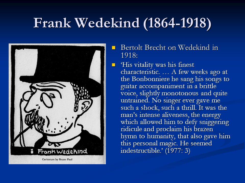 Frank Wedekind (1864-1918) 1864: Born Benjamin Franklin Wedekind in Hanover.