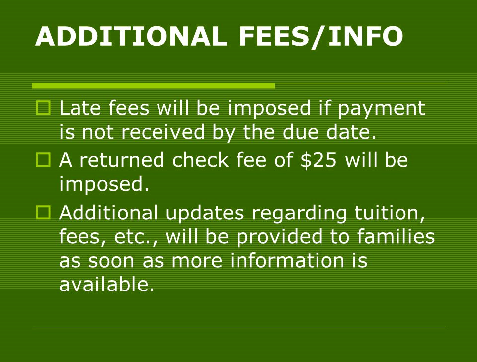 ADDITIONAL FEES/INFO  Late fees will be imposed if payment is not received by the due date.