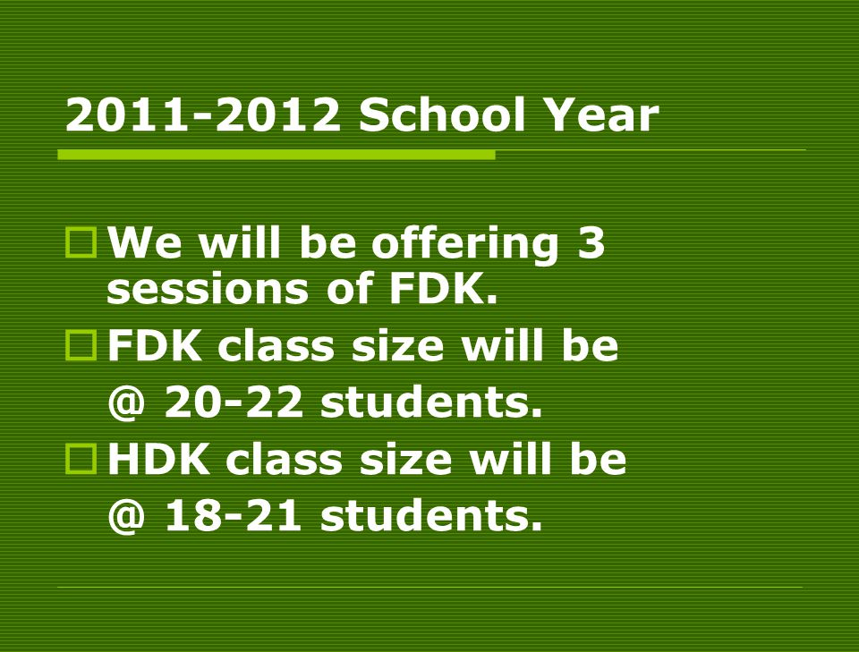2011-2012 School Year  We will be offering 3 sessions of FDK.