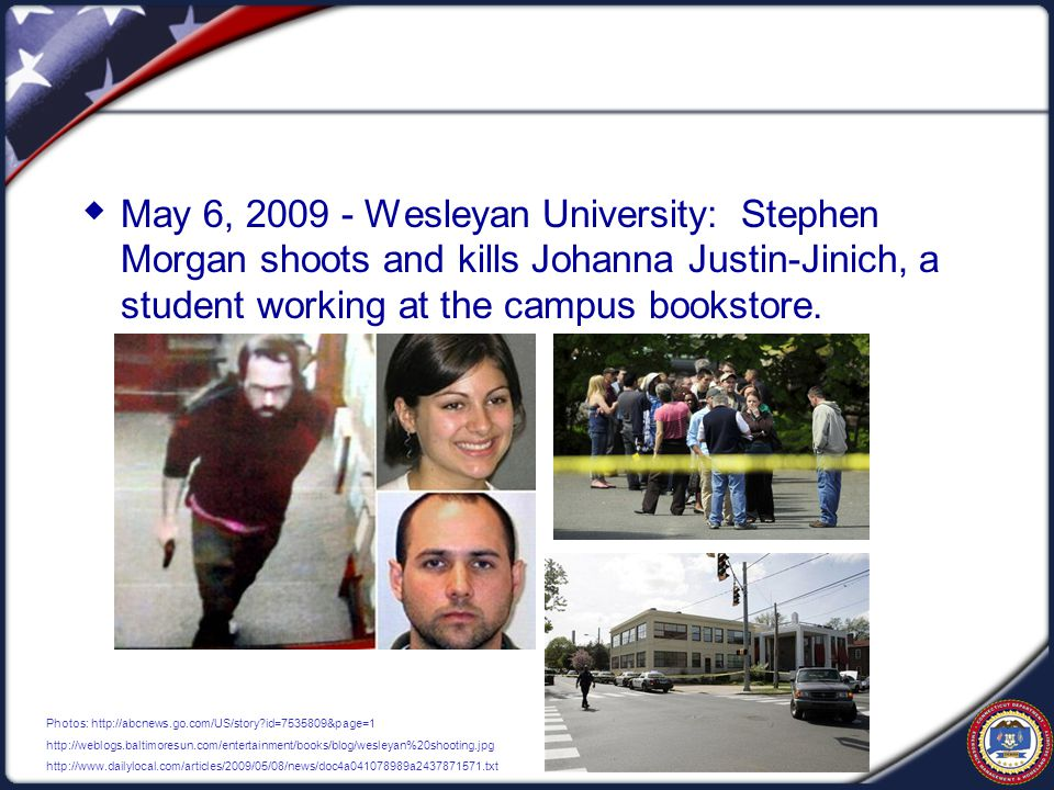  May 6, 2009 - Wesleyan University: Stephen Morgan shoots and kills Johanna Justin-Jinich, a student working at the campus bookstore.