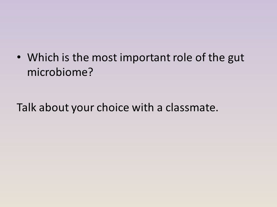 Which is the most important role of the gut microbiome Talk about your choice with a classmate.