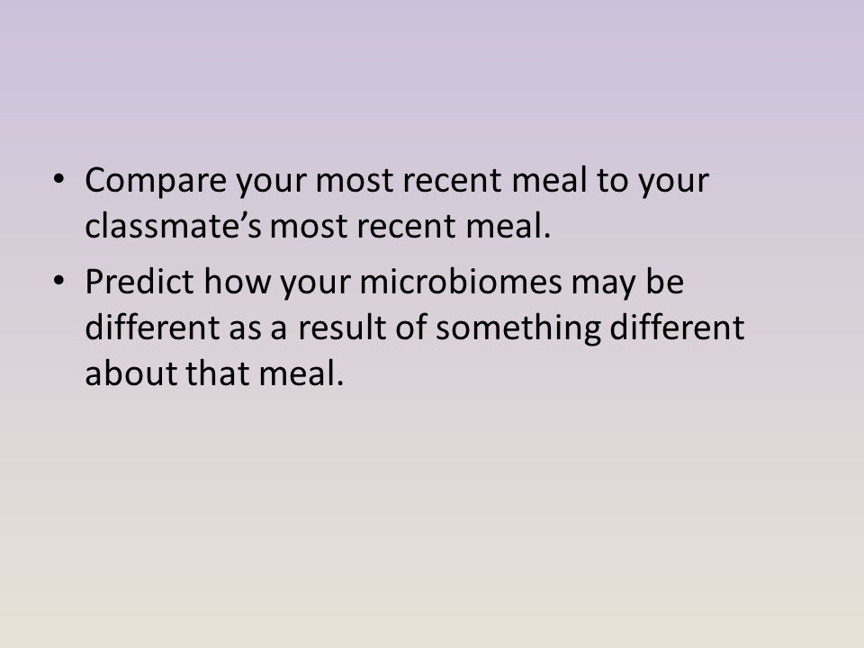 Compare your most recent meal to your classmate's most recent meal.