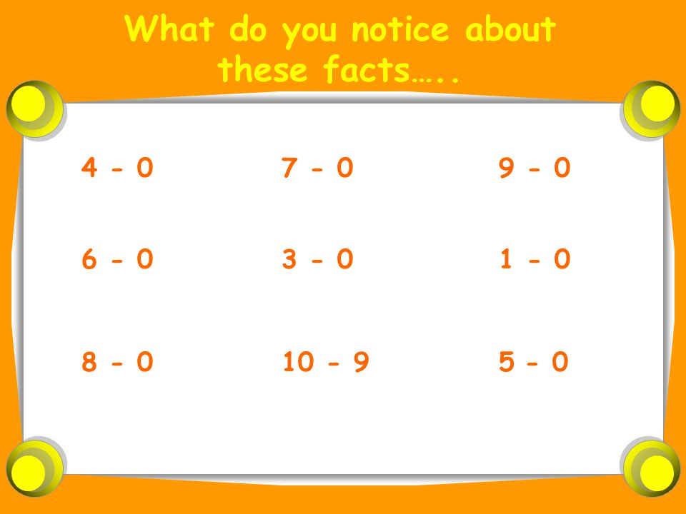 What do you notice about these facts….. 4 - 0 8 - 0 6 - 0 9 - 0 5- 0 1 - 0 7 - 0 10 - 9 3 - 0