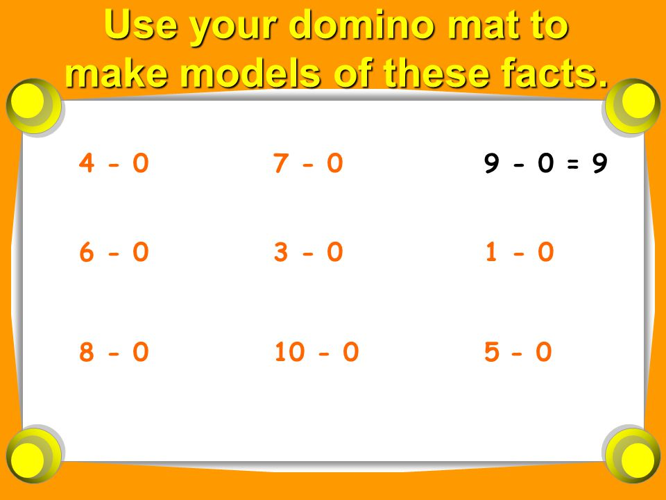 Use your domino mat to make models of these facts.