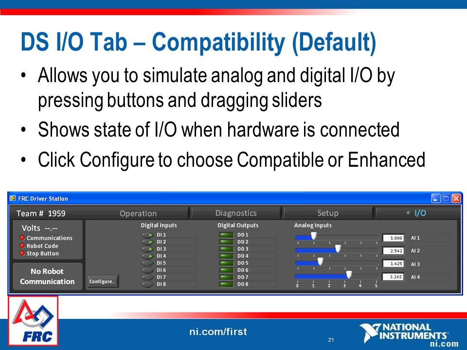 21 DS I/O Tab – Compatibility (Default) Allows you to simulate analog and digital I/O by pressing buttons and dragging sliders Shows state of I/O when hardware is connected Click Configure to choose Compatible or Enhanced