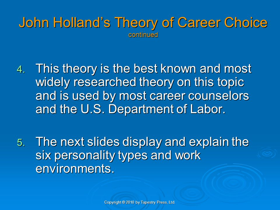 Copyright © 2010 by Tapestry Press, Ltd. John Holland's Theory of Career Choice continued 4.