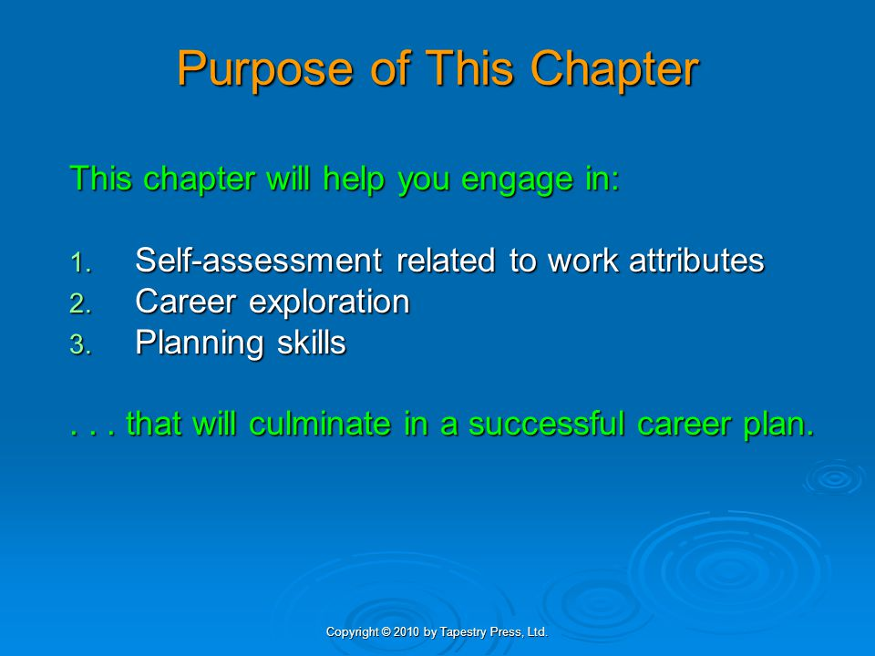 Copyright © 2010 by Tapestry Press, Ltd. Purpose of This Chapter This chapter will help you engage in: 1. Self-assessment related to work attributes 2