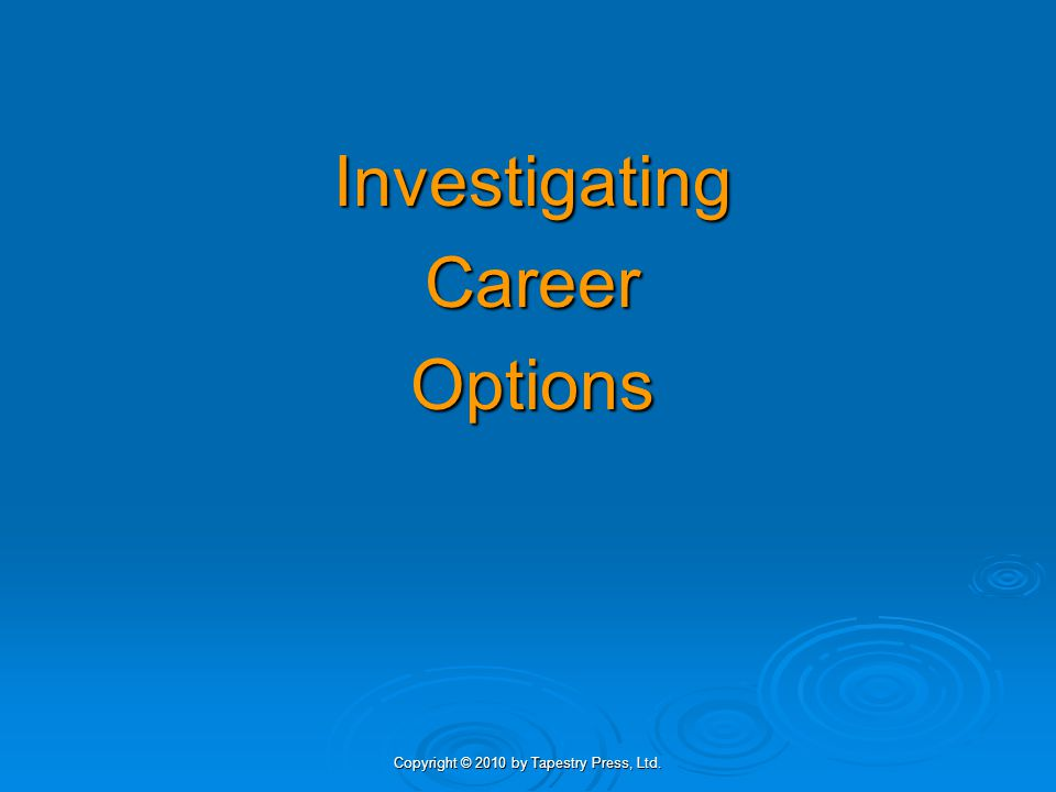 Copyright © 2010 by Tapestry Press, Ltd. InvestigatingCareerOptions