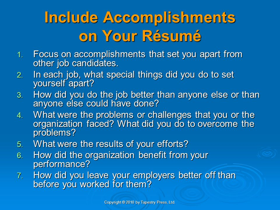 Copyright © 2010 by Tapestry Press, Ltd. Include Accomplishments on Your Résumé 1. Focus on accomplishments that set you apart from other job candidat