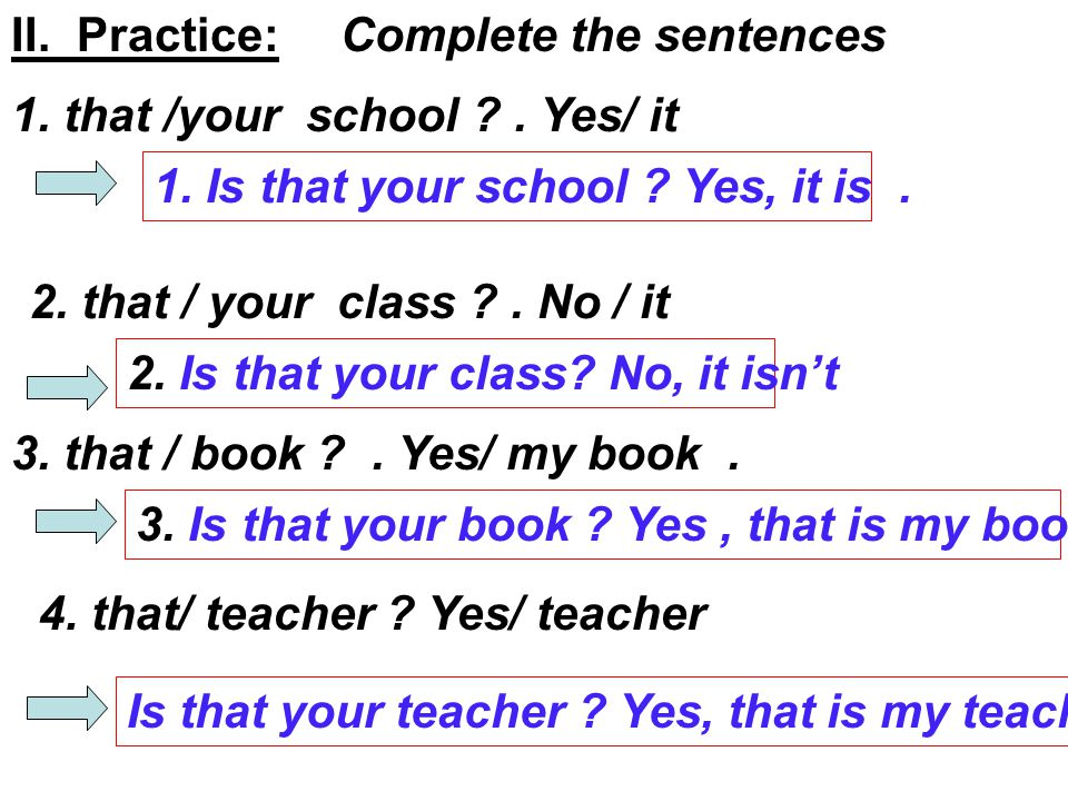 II. Practice:Complete the sentences 1. that /your school .