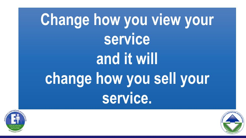 Change how you view your service and it will change how you sell your service.