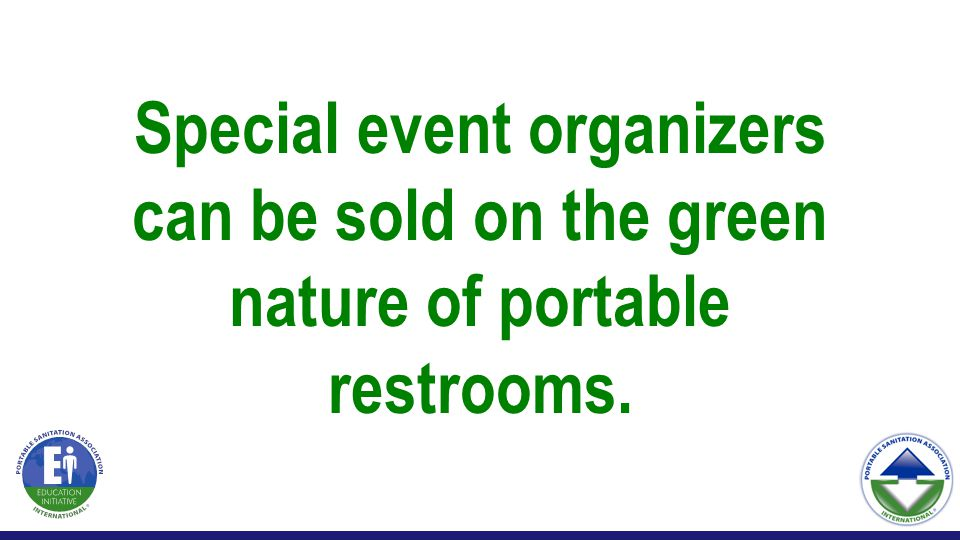 Special event organizers can be sold on the green nature of portable restrooms.