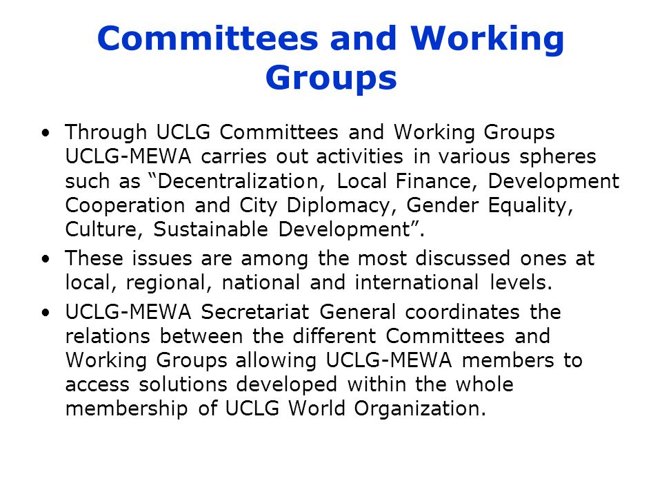 "Committees and Working Groups Through UCLG Committees and Working Groups UCLG-MEWA carries out activities in various spheres such as ""Decentralization"