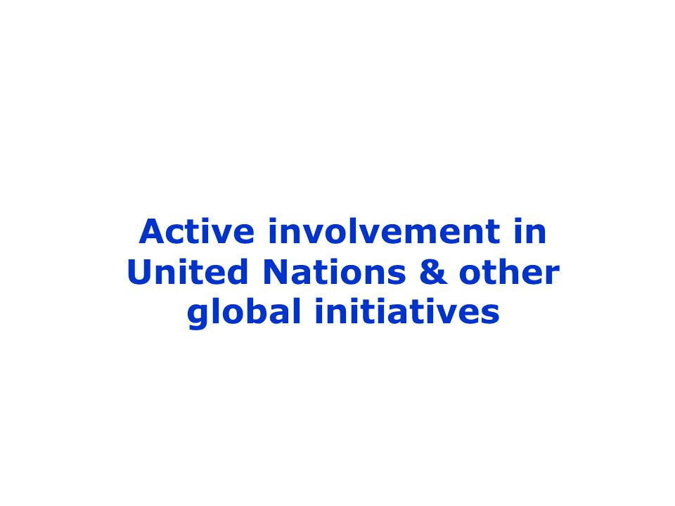 Active involvement in United Nations & other global initiatives