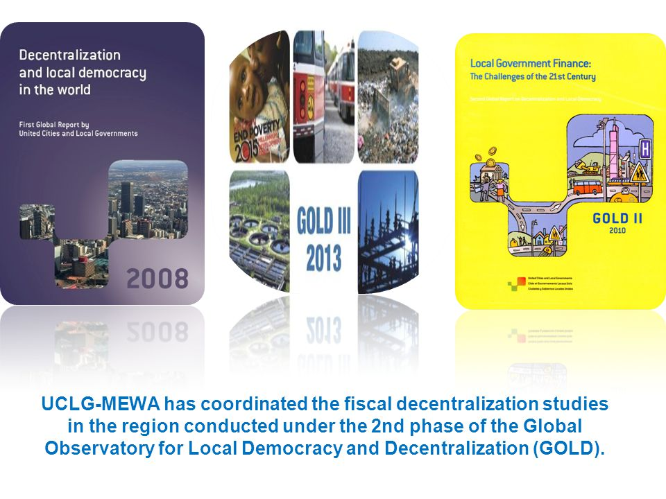 UCLG-MEWA has coordinated the fiscal decentralization studies in the region conducted under the 2nd phase of the Global Observatory for Local Democracy and Decentralization (GOLD).