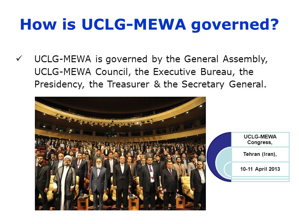 How is UCLG-MEWA governed? UCLG-MEWA is governed by the General Assembly, UCLG-MEWA Council, the Executive Bureau, the Presidency, the Treasurer & the