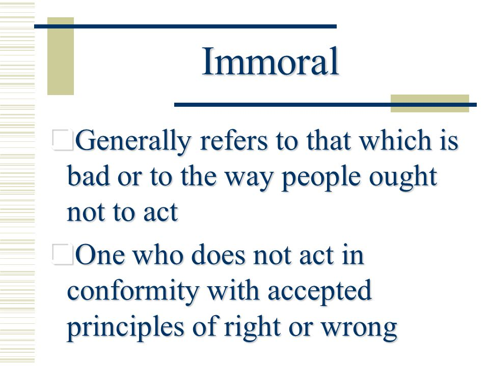 Moral  May refer to issues of right or wrong (ie: moral dilemma)  May also refer to that which is good (ie: she is a person with strong morals)