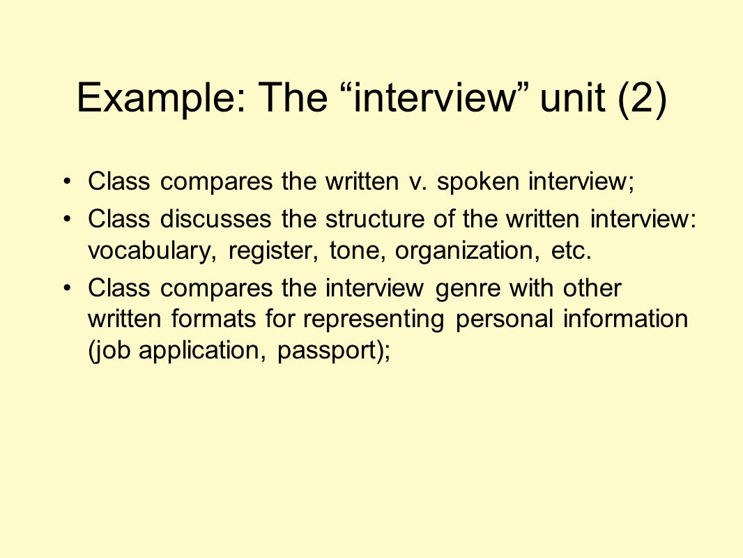 """Example: The """"interview"""" unit (2) Class compares the written v. spoken interview; Class discusses the structure of the written interview: vocabulary,"""