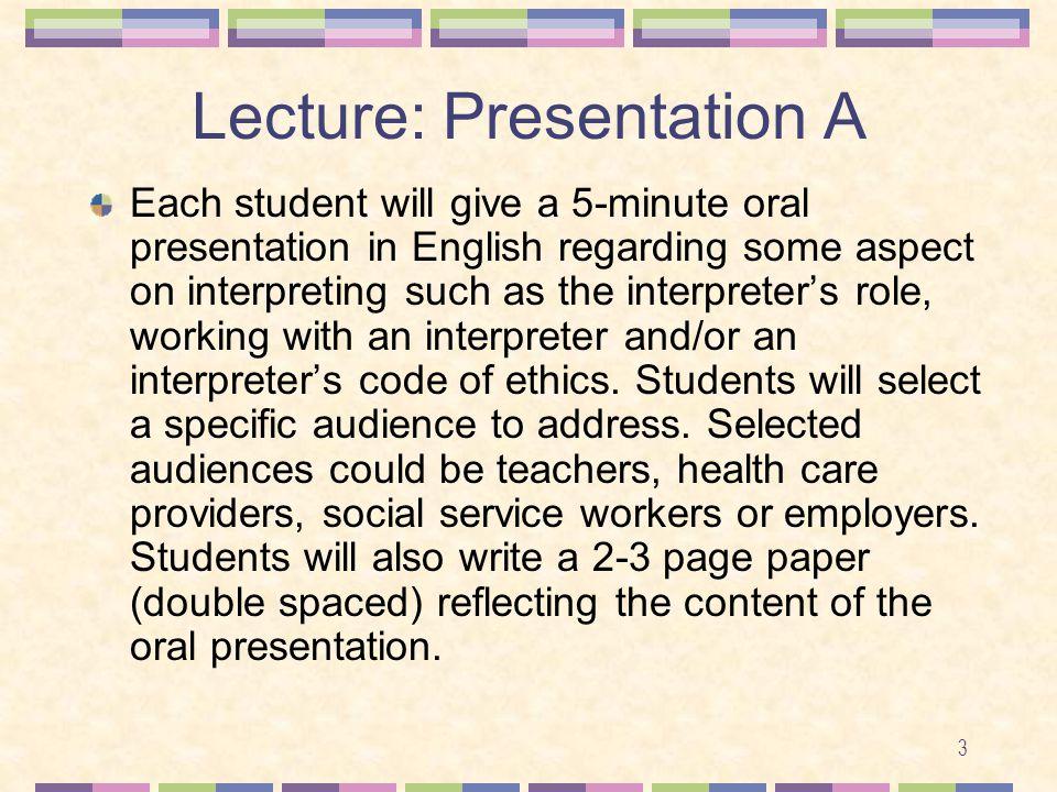 4 Lecture: Presentation B Each student will interview a working interpreter.