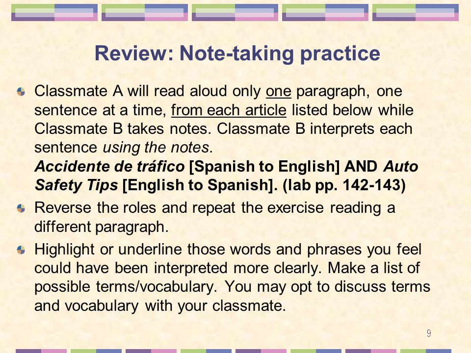 9 Review: Note-taking practice Classmate A will read aloud only one paragraph, one sentence at a time, from each article listed below while Classmate B takes notes.