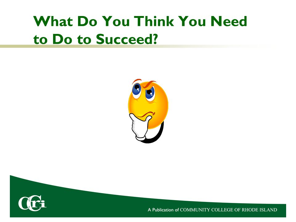 What Do You Think You Need to Do to Succeed?