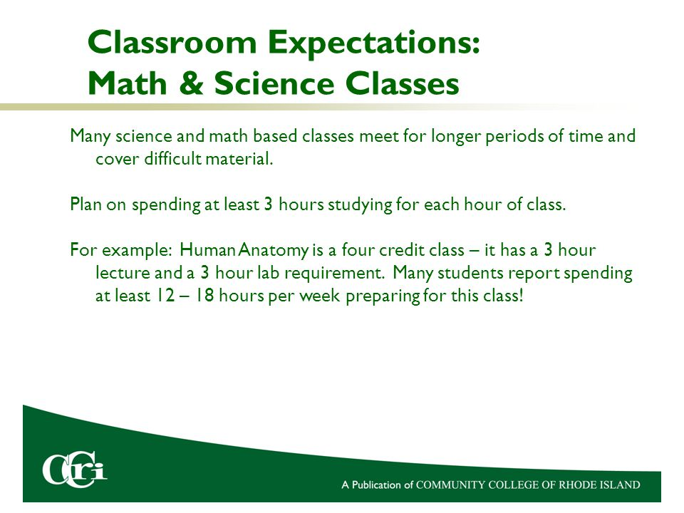 Many science and math based classes meet for longer periods of time and cover difficult material.