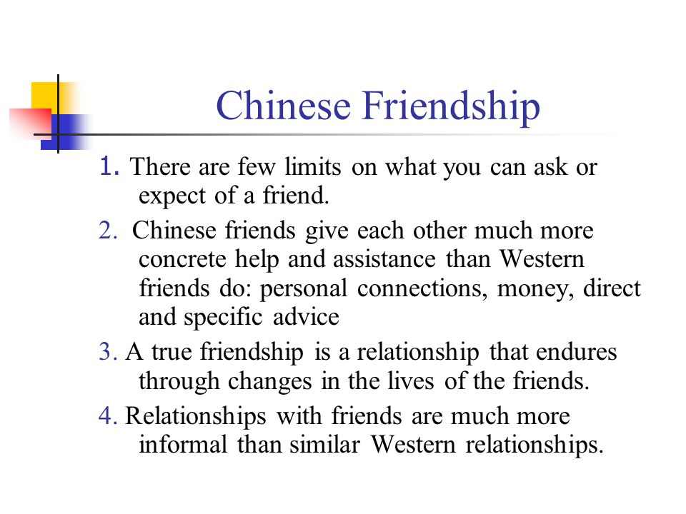 Chinese Friendship 1.There are few limits on what you can ask or expect of a friend.